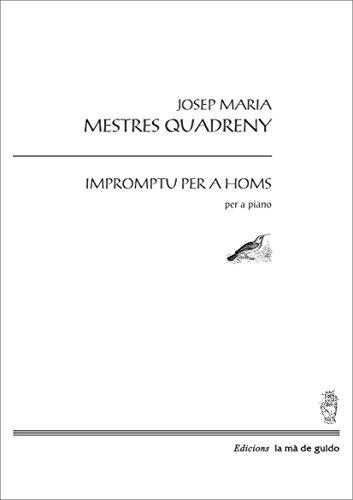 Descargar Libro Impromtu Per A Homs: Per A Piano Josep Mª Mestres Quadreny