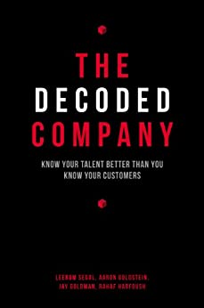 The Decoded Company: Know Your Talent Better Than You Know Your Customers by [Segal, Leerom, Goldstein, Aaron, Goldman, Jay, Harfoush, Rahaf]