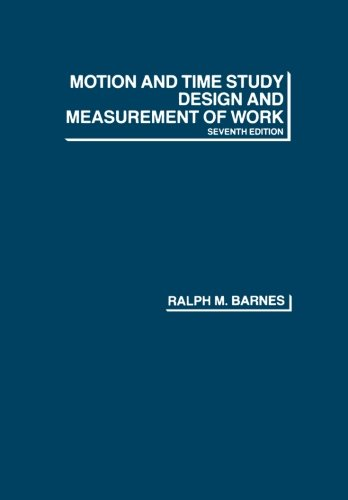 Motion and Time Study: Design and Measurement of Work, 7th Edition