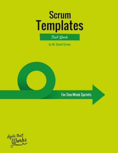 (Scrum Templates That Work: One-Week Sprint Edition (Agile Templates That Work) (Volume 1))