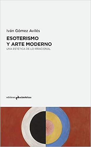 ESOTERISMO Y ARTE MODERNO: Una estética de lo irracional ...