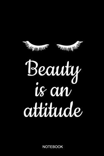 - Beauty Is An Attitude Notebook: Blank Lined Journal 6x9 - Eyelash Artist Makeup Cosmetologist Cosmetician Planner Gift