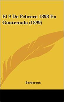 Book El 9 de Febrero 1898 En Guatemala (1899)