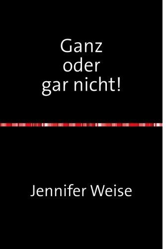 Ganz oder gar nicht! (German Edition)