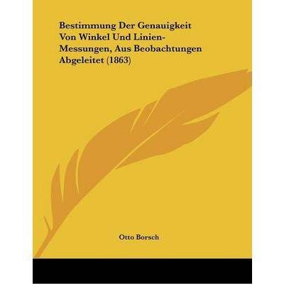Bestimmung Der Genauigkeit Von Winkel Und Linien-Messungen, Aus Beobachtungen Abgeleitet (1863) (Paperback)(German) - Common