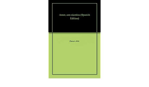 Amazon.com: Amor, con nicotina (Spanish Edition) eBook: Davor Jelic: Kindle Store