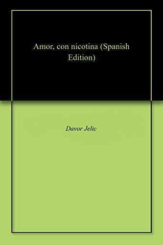 Amor, con nicotina (Spanish Edition) by [Jelic, Davor ]