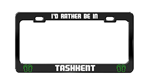 I'D RATHER BE IN TASHKENT Uzbekistan Black Auto License Plate Frame Tag Holder