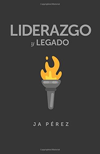 Liderazgo y Legado (Serie Lideres) (Volume 12) (Spanish Edition) [J A Perez] (Tapa Blanda)