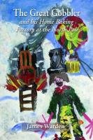 The Great Gobbler - and his home baking factory at the North Pole ebook