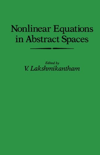 Nonlinear Equations in Abstract Spaces: Proceedings of an International Symposium on Nonlinear Equations in Abstract Spaces, Held at the University of ... Arlington, Arlington, Texas, June 8-10, 1977 ebook