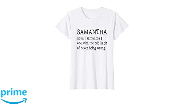 a3327e7ca Amazon.com: Samantha Definition First Name Is Never Wrong T-shirt Funny:  Clothing