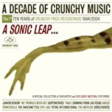 A Decade of Crunchy Music : A Sonic Leap