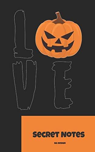 Love - Secret Notes: Halloween - Fest der Verkleidungen, der Geister / Gespenster und des Grusels. Süßes oder Saures ist das Motto und das ist das perfekte Notizbuch mit Kürbiskopf für Halloween. ()