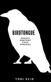 Birdtongue: Create Content That Spreads by [Reid, Tori]