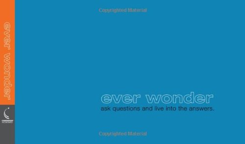 Ever Wonder: Ask Questions and Live into the Answers