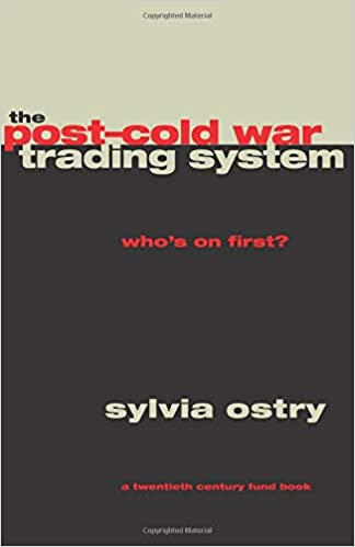 The Post-Cold War Trading System: Whos on First? (A Century Foundation Book)