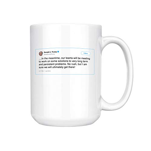 In The Meantime Our Teams Will Be Meeting To Work Trump Tweet Ceramic Coffee Mug Tea Cup (15oz, White)]()