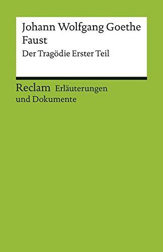 Johann Wolfgang Goethe 'Faust', Der Tragödie Erster Teil. Erläuterungen und Dokumente