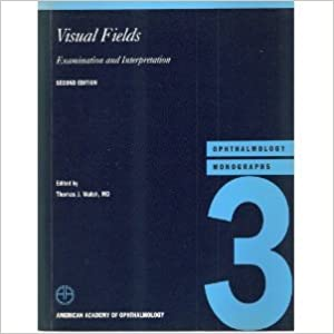 Visual Fields: Examination and Interpretation (American Academy of Ophthalmology Monograph Series)