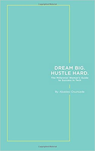 dream big hustle hard the millennial woman s guide to success in
