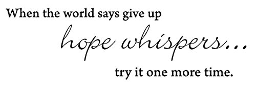 When the world say give up, hope whispers, try it one more time Inspiration Encouragement Empowerment Wall art sayings Sticker Décor - Mirror It Try