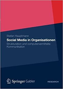 Book Social Media in Organisationen: Strukturation und computervermittelte Kommunikation (German Edition) by Stefan Hauptmann (2012-03-05)
