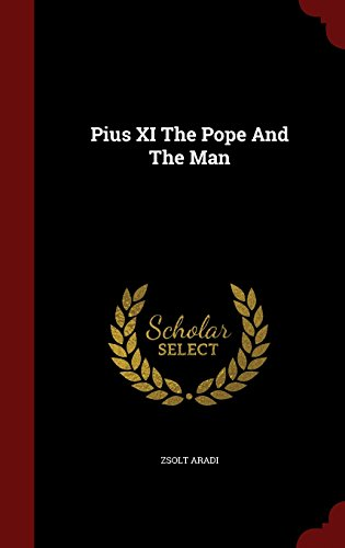 Pius XI The Pope And The Man
