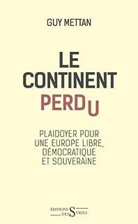 Le continent perdu : plaidoyer pour une Europe libre et souveraine