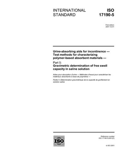ISO 17190-5:2001, Urine-absorbing aids for incontinence - Test methods for characterizing polymer-based absorbent materials - Part 5: Gravimetric ... of free swell capacity in saline solution