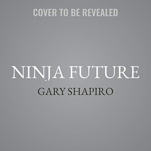 Ninja Future: How Innovation Will Change Our Lives and What We Can Do to Thrive by HarperCollins B and Blackstone Audio