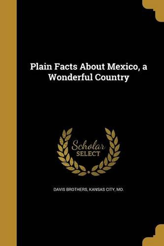 Download Plain Facts about Mexico, a Wonderful Country PDF