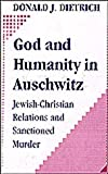 God and Humanity in Auschwitz : Jewish-Christian Relations and Sanctioned Murder, Dietrich, Donald and Dietrich, Donald J., 156000147X