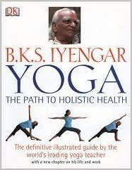 B.K.S. Iyengar Yoga: The Path to Holistic Health [Hardcover ...