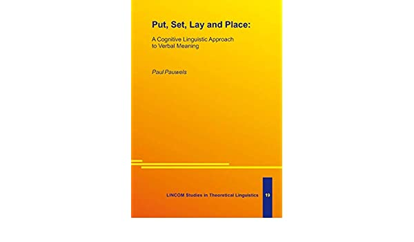 Put, set, lay, and place: A cognitve linguistic approach to