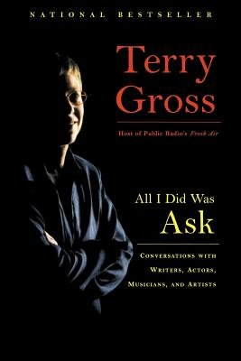 All I Did Was Ask( Conversations with Writers Actors Musicians and Artists)[ALL I DID WAS ASK][Paperback]