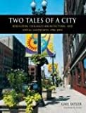 Two Tales of a City : Rebuilding Chicago's Architectural and Social Landscape, 1986-2005, Satler, Gail, 0875803571