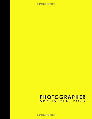 Photographer Appointment Book: 7 Columns Appointment List, Appointment Scheduling Book, Easy Appointment Book, Yellow Cover (Volume 47) PDF