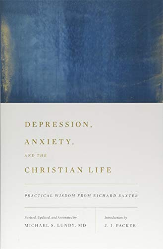 Read Depression, Anxiety, and the Christian Life: Practical Wisdom from Richard Baxter<br />[E.P.U.B]