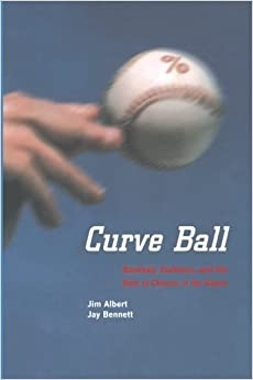 Curve Ball: Baseball, Statistics, and the Role of Chance in the Game by Jim Albert (2003-04-08)