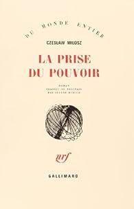 La Prise du pouvoir par Czeslaw Milosz