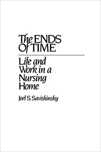The Ends of Time: Life and Work in a Nursing Home