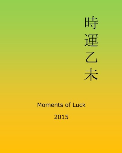 Moments of Luck 2015: Feng Shui and Ba Zi Calendar for the Year of the Wood Goat