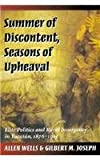Summer of Discontent, Seasons of Upheaval, Allen Wells and Gilbert M. Joseph, 0804726566