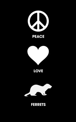 Download Peace Love Ferrets - Lined Journal: 120 Page, 5x8, Notebook Ferret Gifts ebook