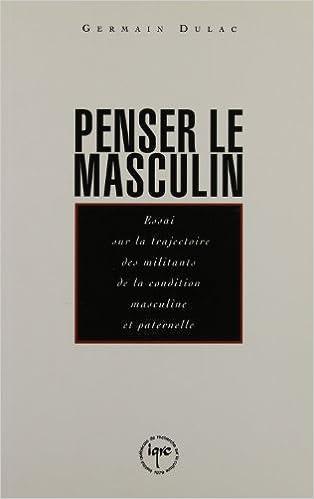Book Penser le masculin: Essai sur la trajectoire des militants de la condition masculine et paternelle (French Edition)