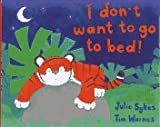 I Don't Want to Go to Bed!, Julie Sykes, 1888444037