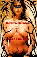 How to Become a Porn Director: Making Amateur Adult Films [Paperback]