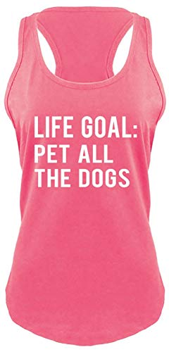 Comical Shirt Ladies Racerback Tank Life Goal Pet All The Dogs Hot Pink with White Print M