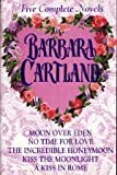 barbara cartland five complete novels moon over eden no time for love the incredible honeymoon kiss the moonlight a kiss in rome